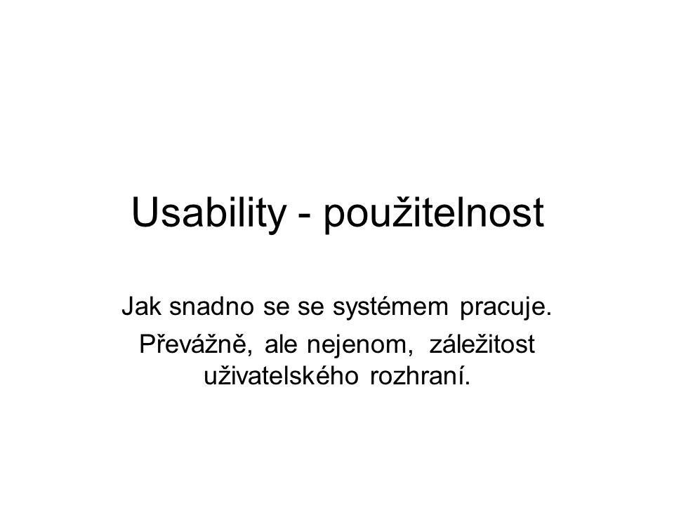 Usability - použitelnost Jak snadno se se systémem pracuje. Převážně, ale nejenom, záležitost uživatelského rozhraní.