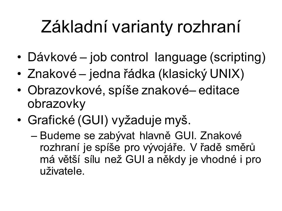 Základní varianty rozhraní Dávkové – job control language (scripting) Znakové – jedna řádka (klasický UNIX) Obrazovkové, spíše znakové– editace obrazo