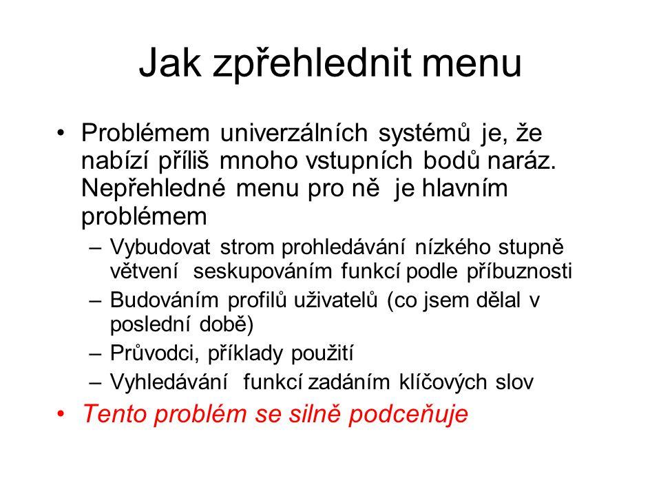 Jak zpřehlednit menu Problémem univerzálních systémů je, že nabízí příliš mnoho vstupních bodů naráz. Nepřehledné menu pro ně je hlavním problémem –Vy