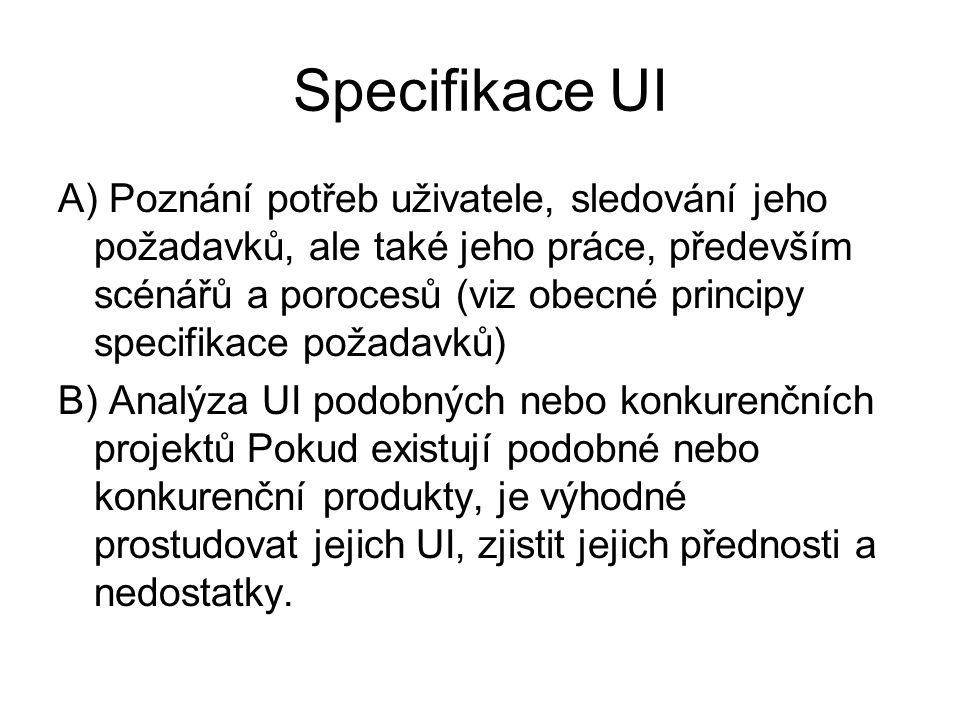 Specifikace UI A) Poznání potřeb uživatele, sledování jeho požadavků, ale také jeho práce, především scénářů a porocesů (viz obecné principy specifika