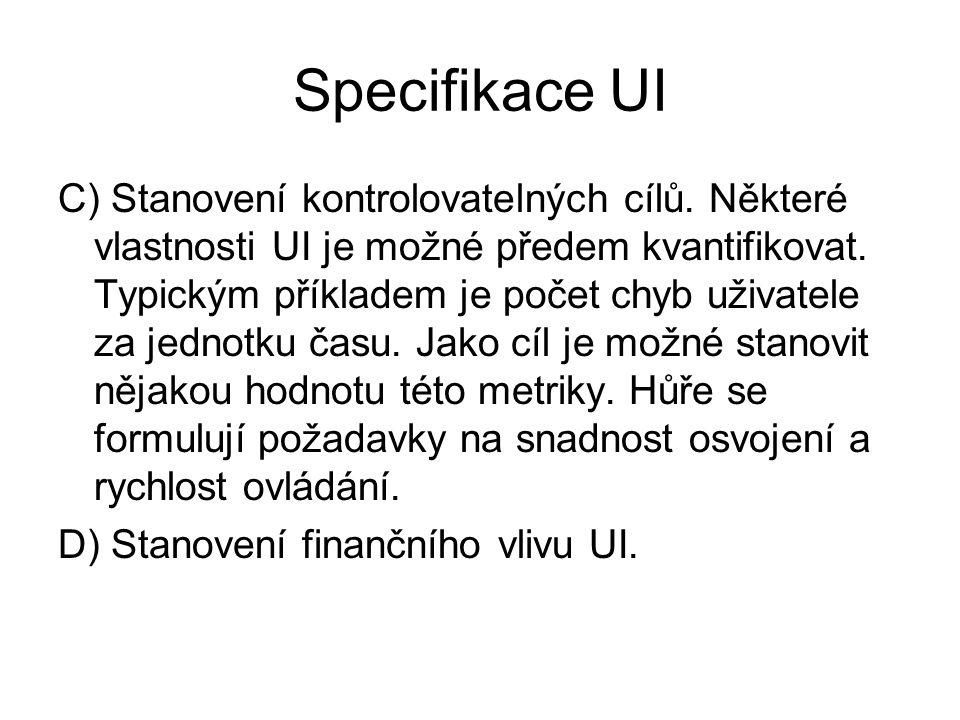 Specifikace UI C) Stanovení kontrolovatelných cílů. Některé vlastnosti UI je možné předem kvantifikovat. Typickým příkladem je počet chyb uživatele za