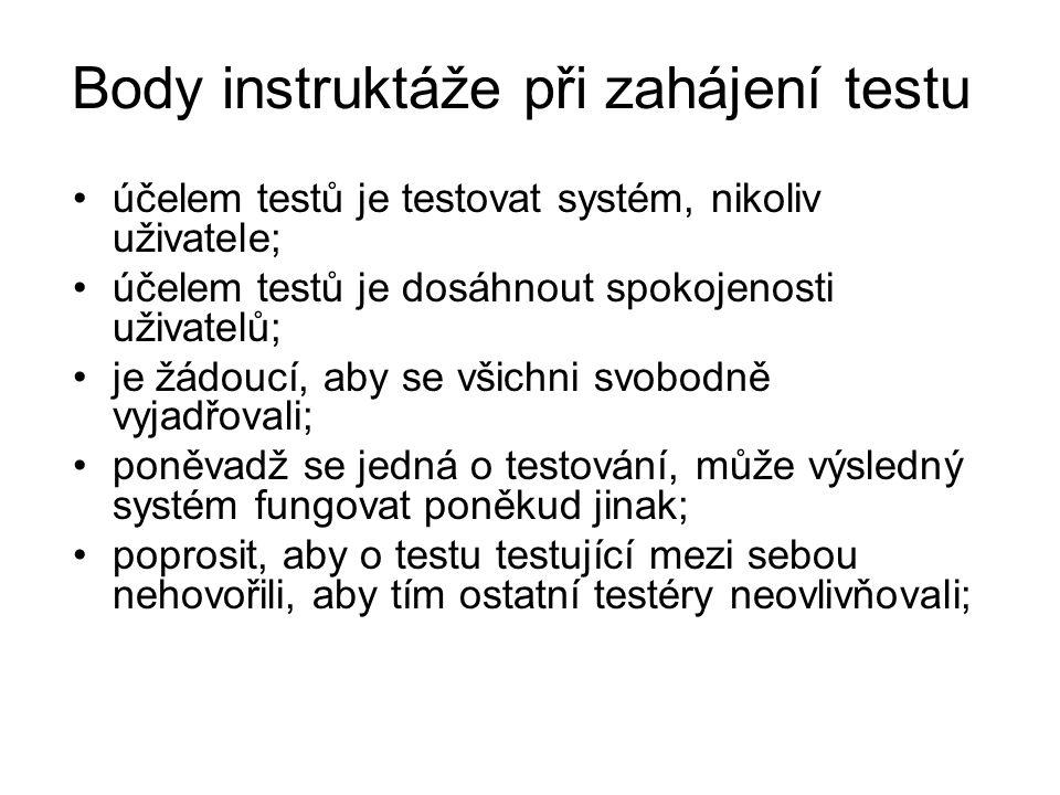 Body instruktáže při zahájení testu účelem testů je testovat systém, nikoliv uživatele; účelem testů je dosáhnout spokojenosti uživatelů; je žádoucí,
