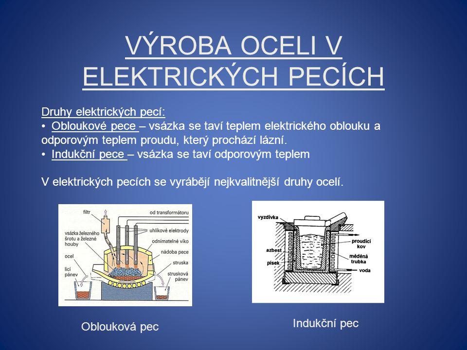 VÝROBA OCELI V ELEKTRICKÝCH PECÍCH Oblouková pec Indukční pec Druhy elektrických pecí: Obloukové pece – vsázka se taví teplem elektrického oblouku a odporovým teplem proudu, který prochází lázní.