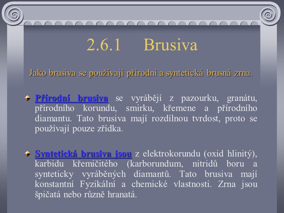 2.6.1Brusiva Jako brusiva se používají přírodní a syntetická brusná zrna.