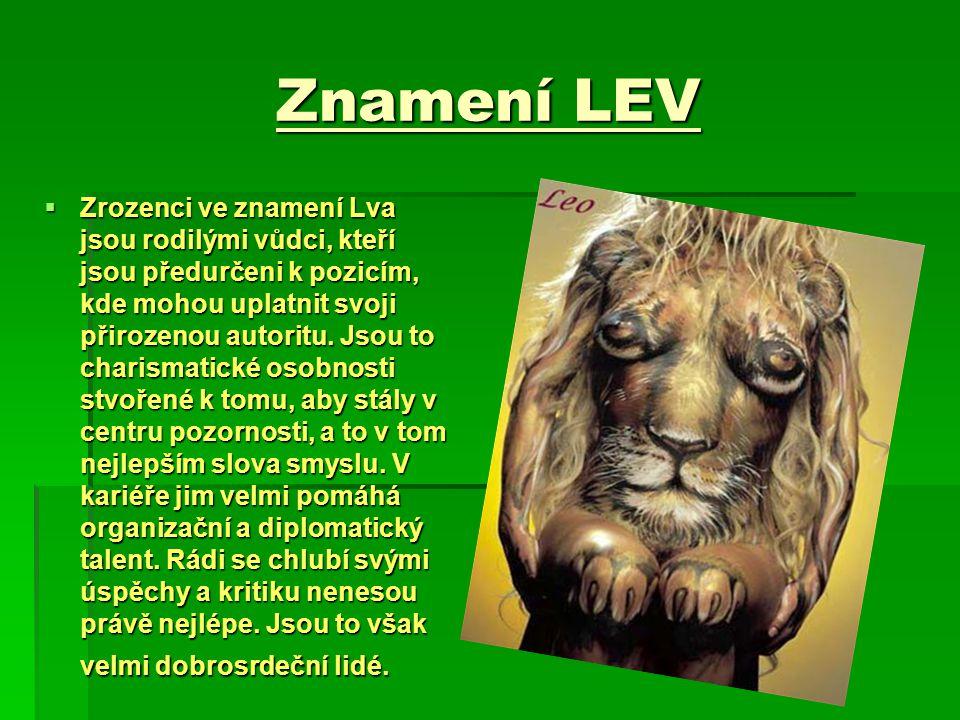 Znamení LEV  Zrozenci ve znamení Lva jsou rodilými vůdci, kteří jsou předurčeni k pozicím, kde mohou uplatnit svoji přirozenou autoritu. Jsou to char
