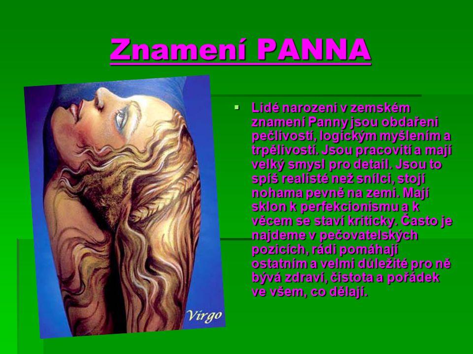 Znamení PANNA  Lidé narozeni v zemském znamení Panny jsou obdařeni pečlivostí, logickým myšlením a trpělivostí. Jsou pracovití a mají velký smysl pro