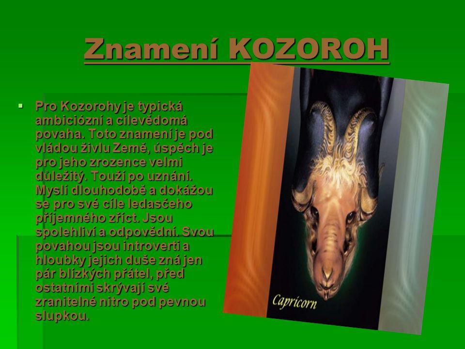 Znamení KOZOROH  Pro Kozorohy je typická ambiciózní a cílevědomá povaha. Toto znamení je pod vládou živlu Země, úspěch je pro jeho zrozence velmi důl