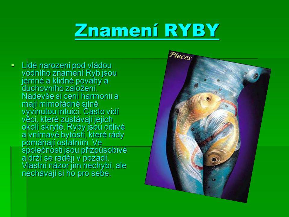 Znamení RYBY  Lidé narozeni pod vládou vodního znamení Ryb jsou jemné a klidné povahy a duchovního založení. Nadevše si cení harmonii a mají mimořádn
