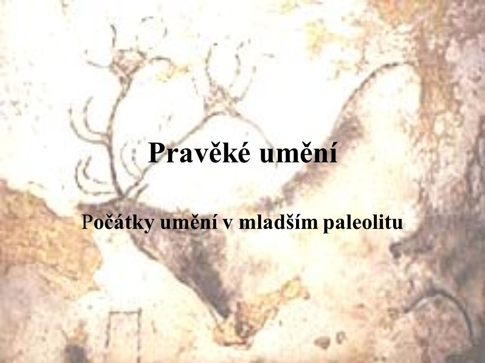 Pravěké umění Počátky umění v mladším paleolitu