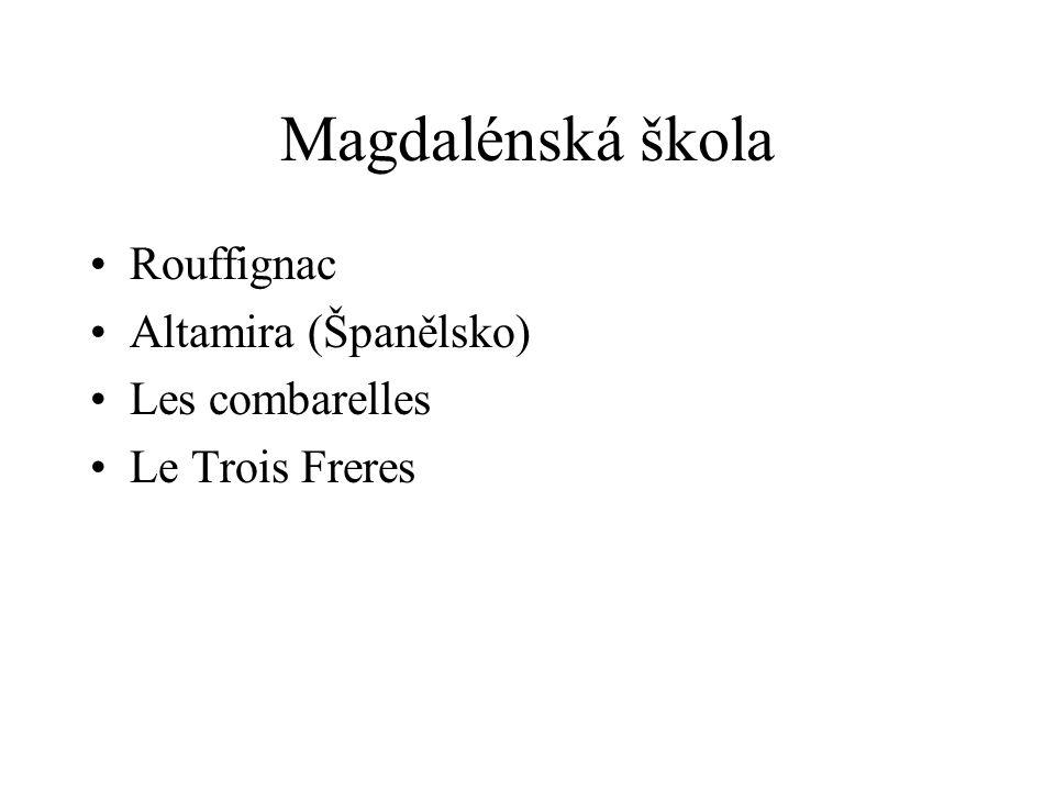 Magdalénská škola Rouffignac Altamira (Španělsko) Les combarelles Le Trois Freres