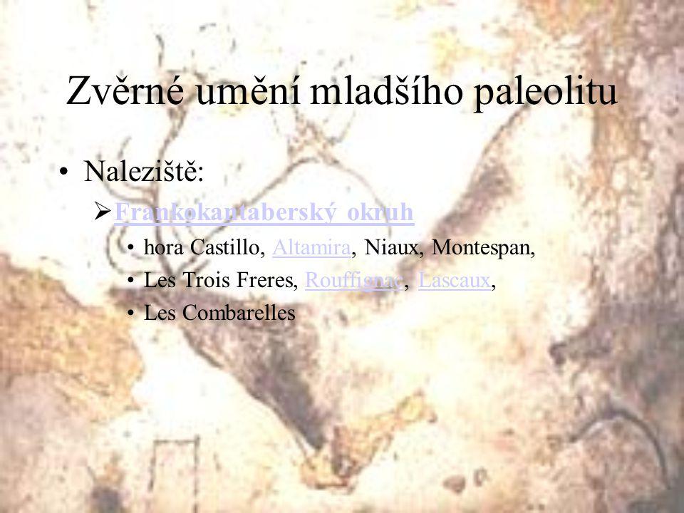 Zvěrné umění mladšího paleolitu Naleziště:  Frankokantaberský okruh Frankokantaberský okruh hora Castillo, Altamira, Niaux, Montespan,Altamira Les Tr