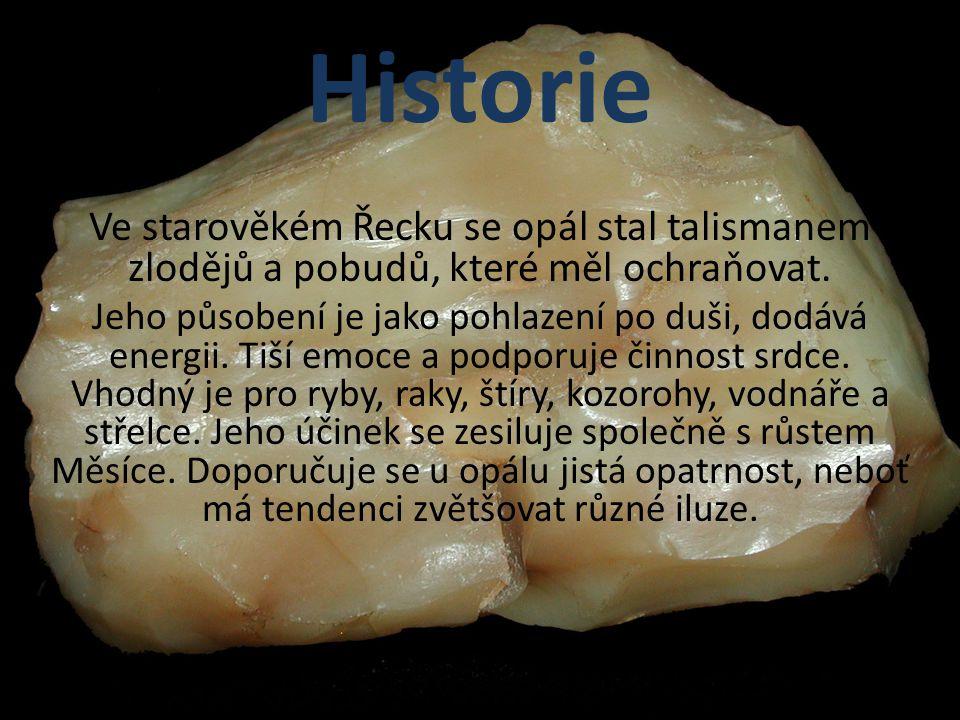 Historie Ve starověkém Řecku se opál stal talismanem zlodějů a pobudů, které měl ochraňovat. Jeho působení je jako pohlazení po duši, dodává energii.