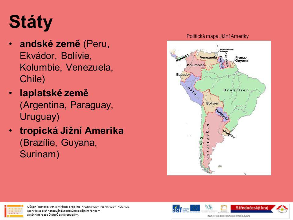 Státy andské země (Peru, Ekvádor, Bolívie, Kolumbie, Venezuela, Chile) laplatské země (Argentina, Paraguay, Uruguay) tropická Jižní Amerika (Brazílie,