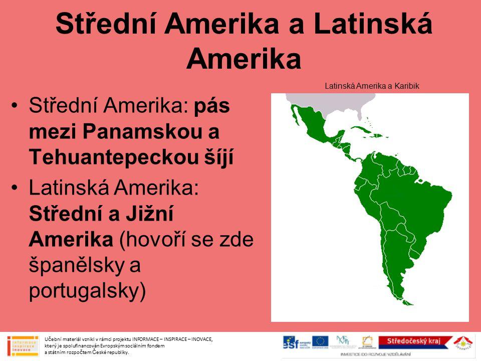 Střední Amerika a Latinská Amerika Střední Amerika: pás mezi Panamskou a Tehuantepeckou šíjí Latinská Amerika: Střední a Jižní Amerika (hovoří se zde