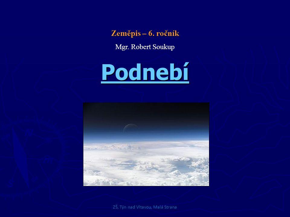 Podnebí ZŠ, Týn nad Vltavou, Malá Strana Zeměpis – 6. ročník Mgr. Robert Soukup