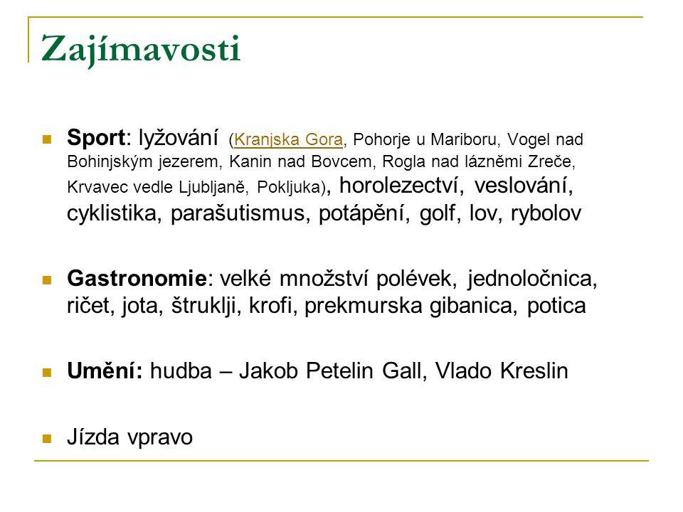 Zajímavosti Sport: lyžování (Kranjska Gora, Pohorje u Mariboru, Vogel nad Bohinjským jezerem, Kanin nad Bovcem, Rogla nad lázněmi Zreče, Krvavec vedle