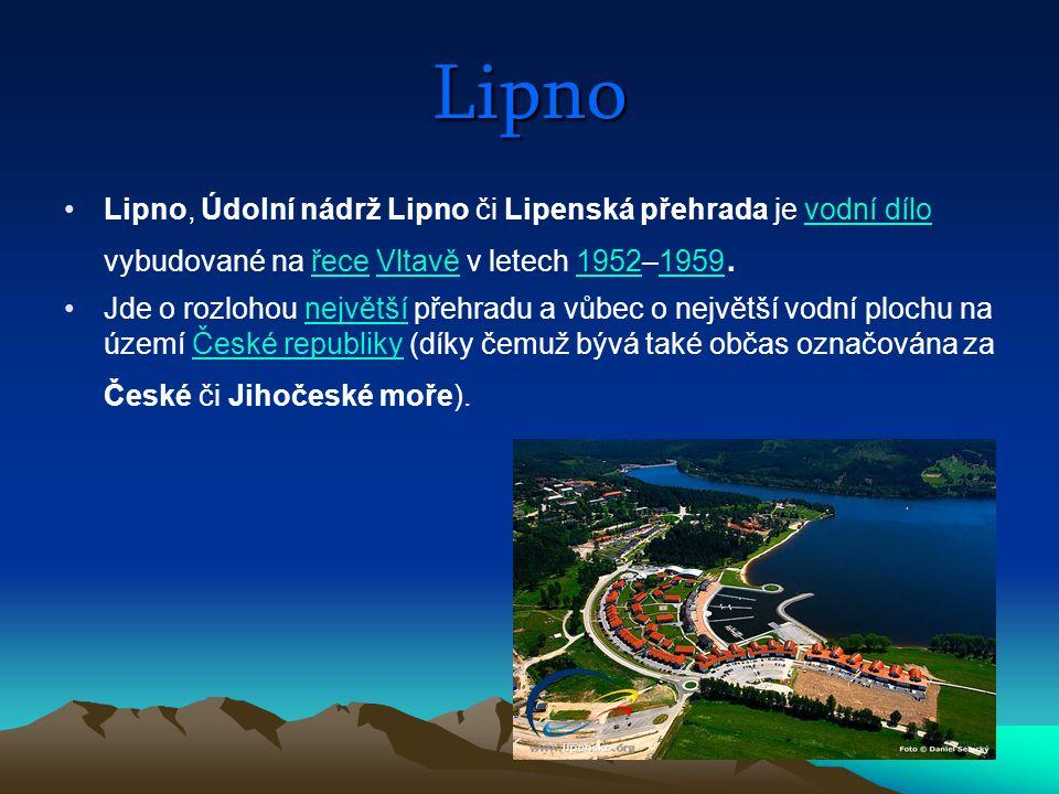 Lipno Lipno, Údolní nádrž Lipno či Lipenská přehrada je vodní dílo vybudované na řece Vltavě v letech 1952–1959.vodní dílořeceVltavě19521959 Jde o roz