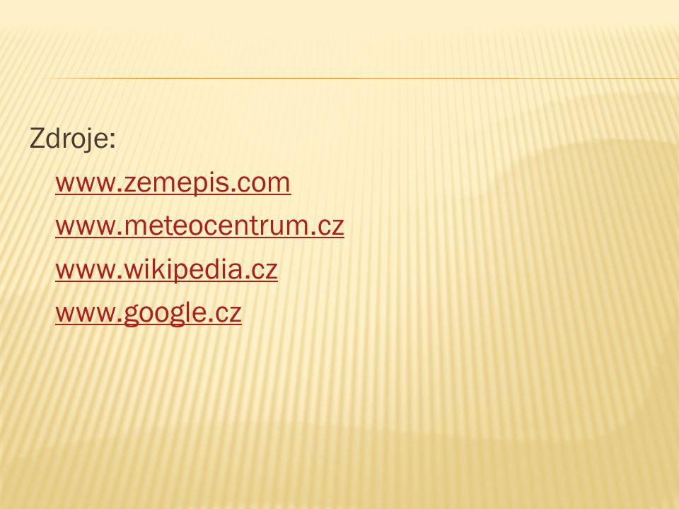 Zdroje: www.zemepis.com www.meteocentrum.cz www.wikipedia.cz www.google.cz