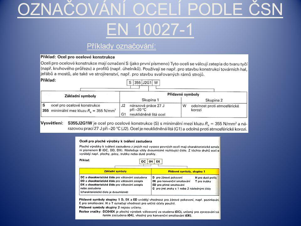 OZNAČOVÁNÍ OCELÍ PODLE ČSN EN 10027-1 Příklady označování: