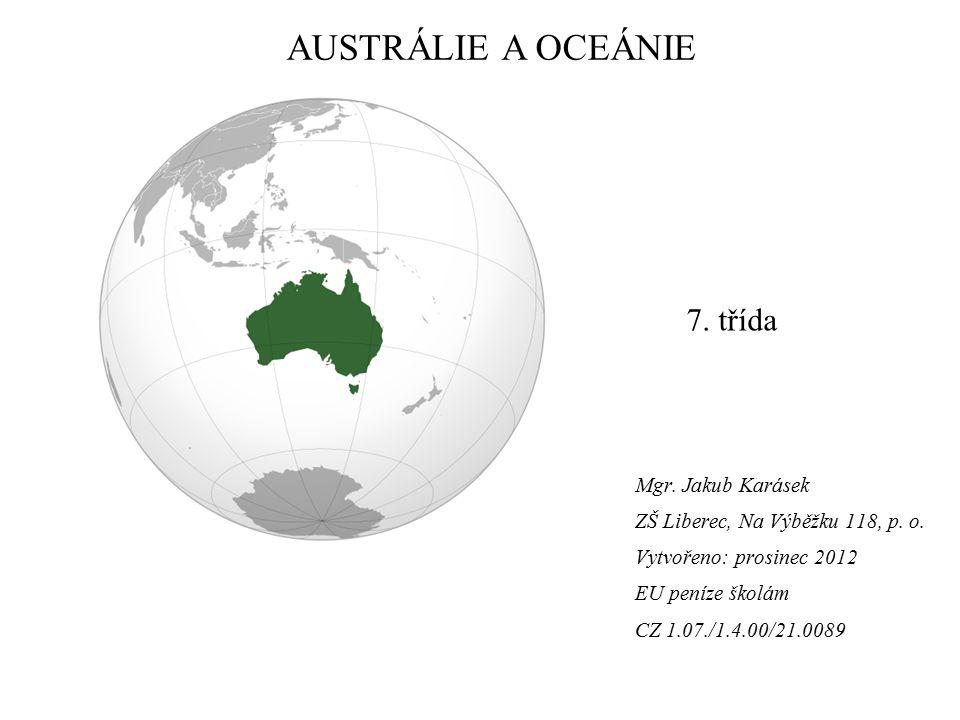 Vzdělávací oblast: Člověk a příroda Vzdělávací obor: Zeměpis Tematický okruh: Regionální geografie Téma: Austrálie – úvod Anotace: práce s náčrtem mapy, zakreslování do mapy, členitost povrchu a pobřeží