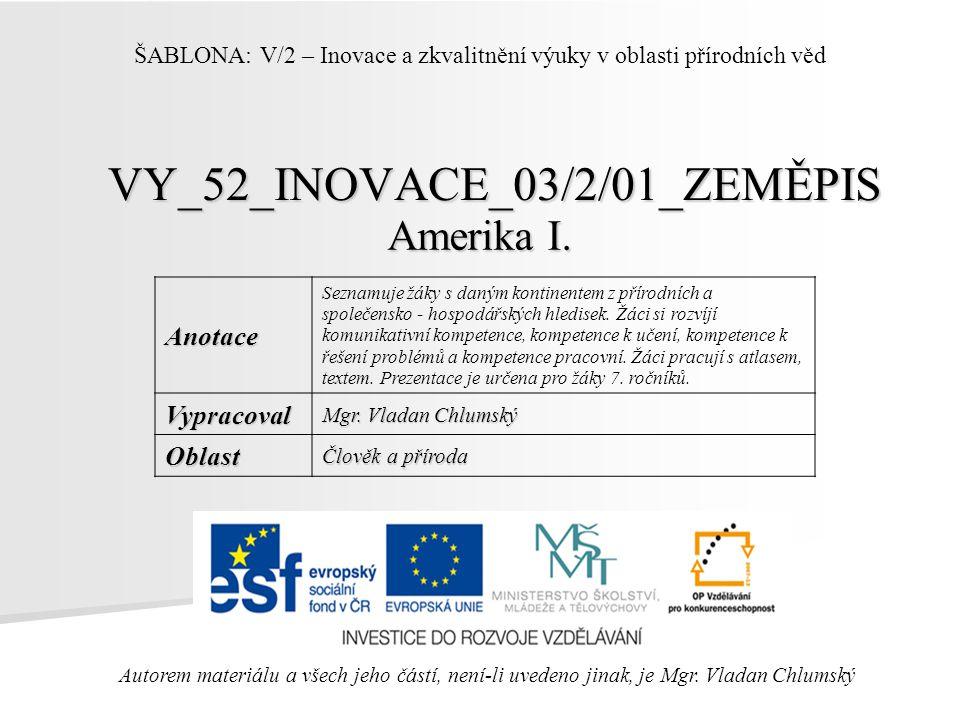 VY_52_INOVACE_03/2/01_ZEMĚPIS Amerika I. Autorem materiálu a všech jeho částí, není-li uvedeno jinak, je Mgr. Vladan Chlumský ŠABLONA: V/2 – Inovace a