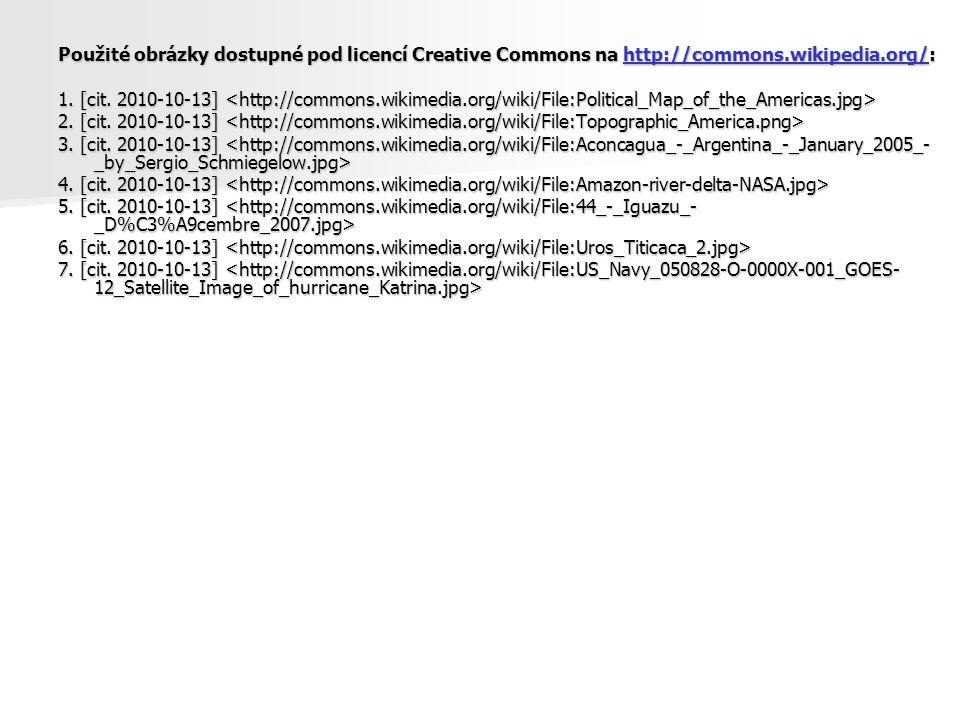 Použité obrázky dostupné pod licencí Creative Commons na http://commons.wikipedia.org/: http://commons.wikipedia.org/ 1. [cit. 2010-10-13] 1. [cit. 20