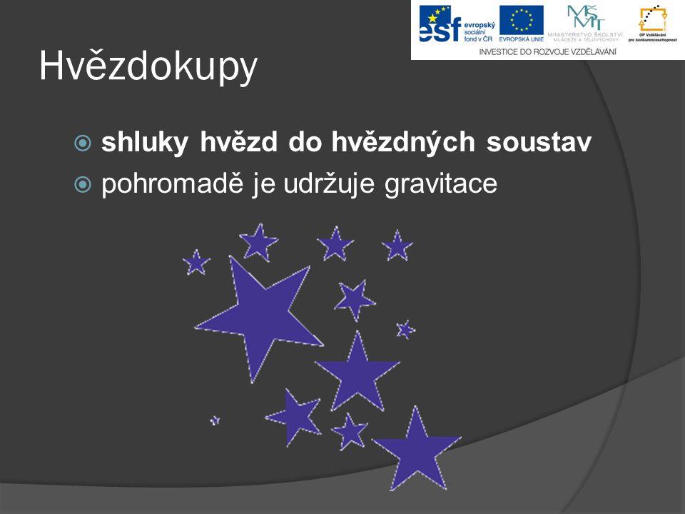 Hvězdokupy  shluky hvězd do hvězdných soustav  pohromadě je udržuje gravitace