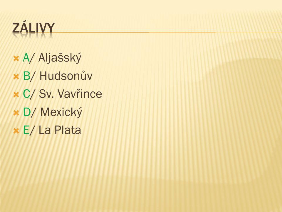  A/ Aljašský  B/ Hudsonův  C/ Sv. Vavřince  D/ Mexický  E/ La Plata