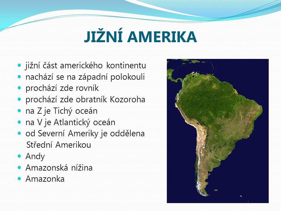 JIŽNÍ AMERIKA jižní část amerického kontinentu nachází se na západní polokouli prochází zde rovník prochází zde obratník Kozoroha na Z je Tichý oceán