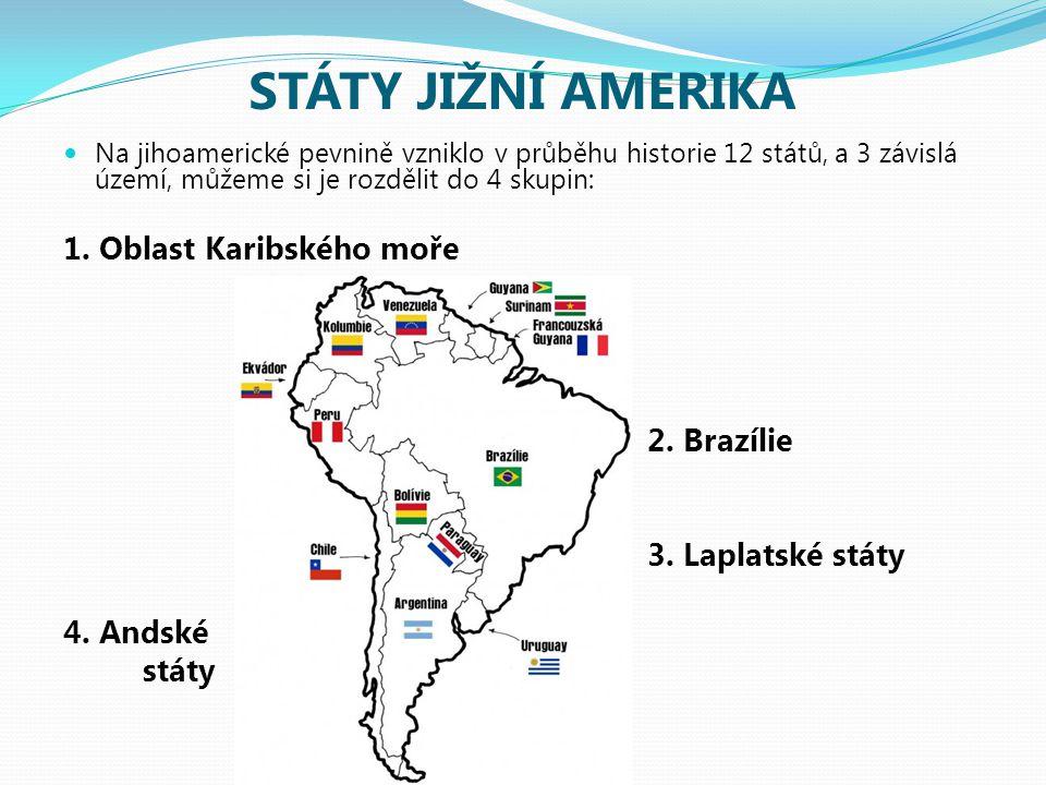 STÁTY JIŽNÍ AMERIKA Na jihoamerické pevnině vzniklo v průběhu historie 12 států, a 3 závislá území, můžeme si je rozdělit do 4 skupin: 1. Oblast Karib