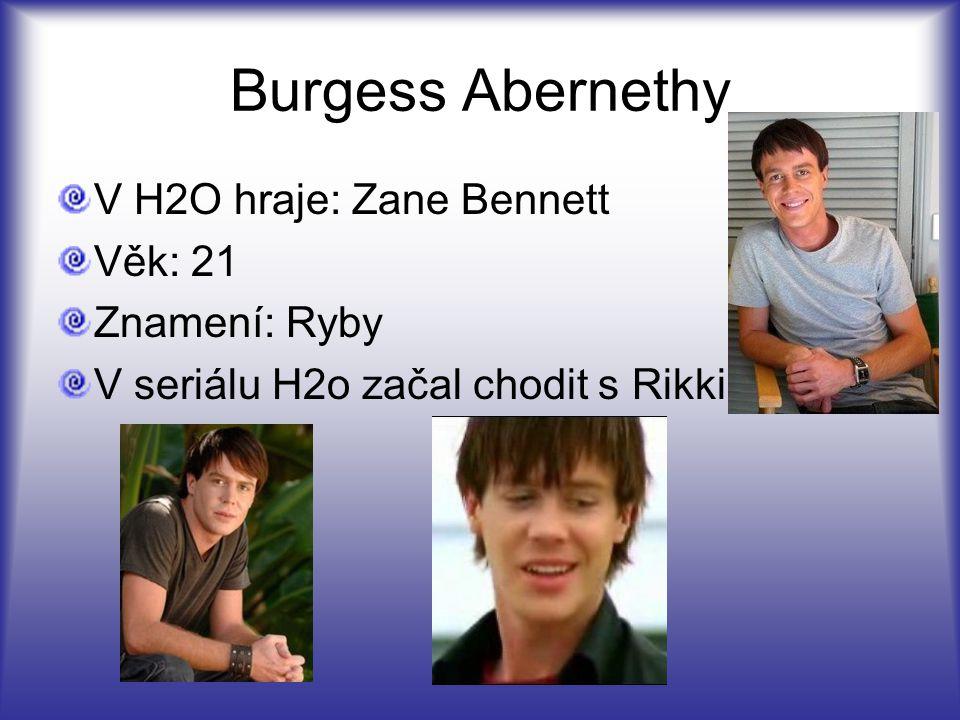 Burgess Abernethy V H2O hraje: Zane Bennett Věk: 21 Znamení: Ryby V seriálu H2o začal chodit s Rikki …