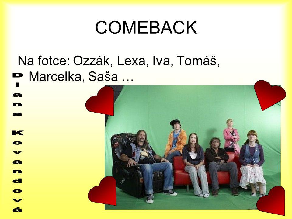COMEBACK Na fotce: Ozzák, Lexa, Iva, Tomáš, Marcelka, Saša …