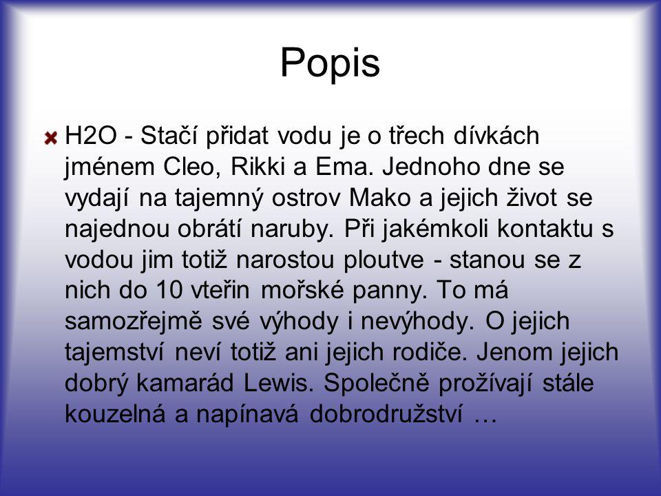 Hlavní herci : Phoebe Tonkin V H2O hraje: Cleo Sertori Věk: 19 Znamení: Váhy V seriálu H2O Cleo chodí s Lewisem, ale nakonec se jejich cesty rozejdou … Phoebe dotočila druhou sérii H2O a už v této době se natáčí série třetí … Phoebe měří 176 cm a váží 60 kg …