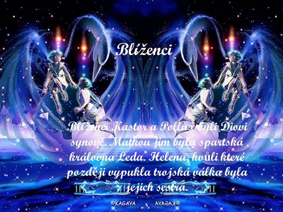 Blíženci Blíženci Kastor a Pollux byli Diovi synové.