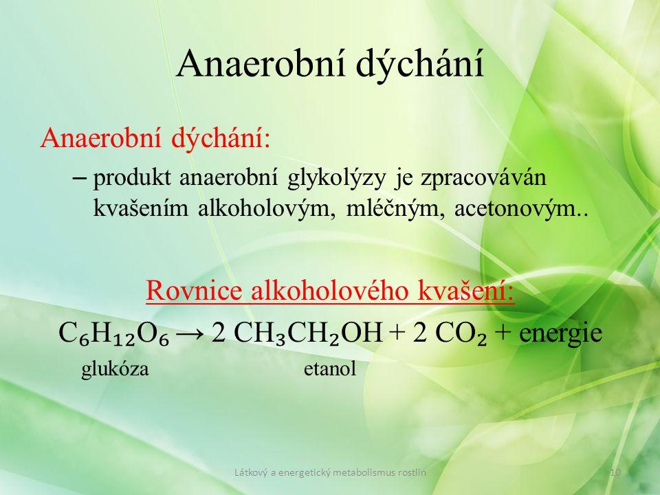 Anaerobní dýchání Anaerobní dýchání: – produkt anaerobní glykolýzy je zpracováván kvašením alkoholovým, mléčným, acetonovým.. Rovnice alkoholového kva