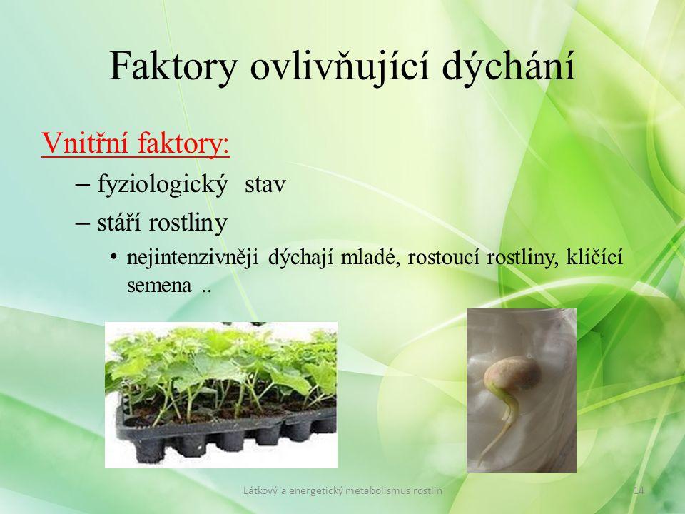 Faktory ovlivňující dýchání Vnitřní faktory: – fyziologický stav – stáří rostliny nejintenzivněji dýchají mladé, rostoucí rostliny, klíčící semena.. 1
