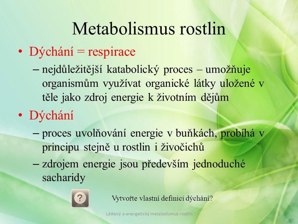 Metabolismus rostlin Dýchání = respirace – nejdůležitější katabolický proces – umožňuje organismům využívat organické látky uložené v těle jako zdroj