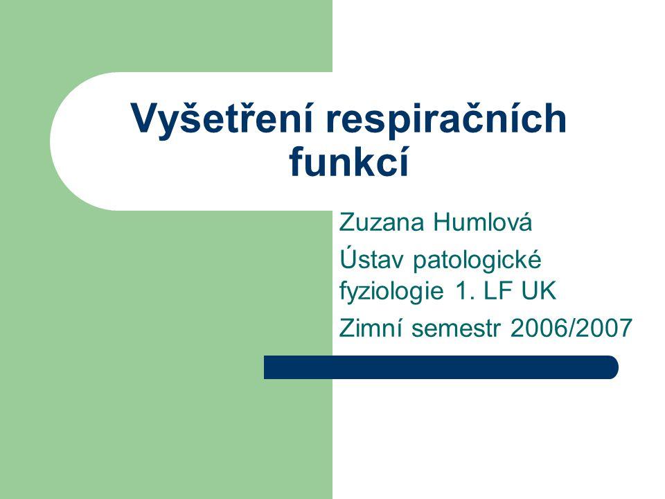 Vyšetření respiračních funkcí Zuzana Humlová Ústav patologické fyziologie 1. LF UK Zimní semestr 2006/2007