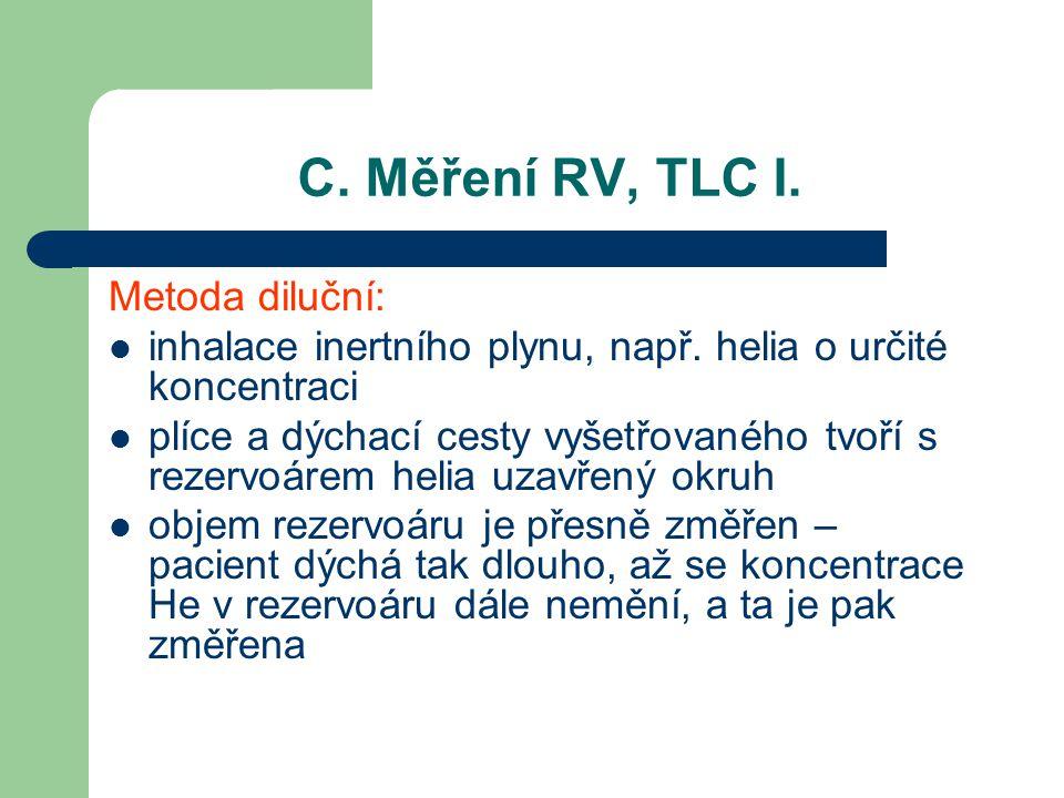 C. Měření RV, TLC I. Metoda diluční: inhalace inertního plynu, např. helia o určité koncentraci plíce a dýchací cesty vyšetřovaného tvoří s rezervoáre