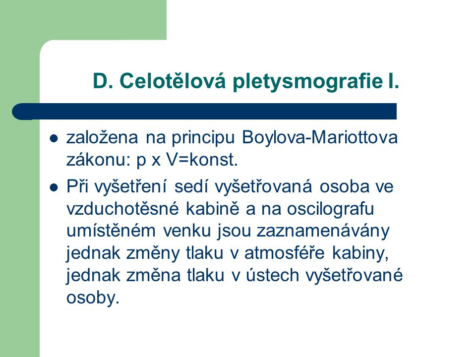 D. Celotělová pletysmografie I. založena na principu Boylova-Mariottova zákonu: p x V=konst. Při vyšetření sedí vyšetřovaná osoba ve vzduchotěsné kabi