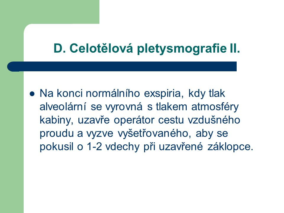 D. Celotělová pletysmografie II. Na konci normálního exspiria, kdy tlak alveolární se vyrovná s tlakem atmosféry kabiny, uzavře operátor cestu vzdušné
