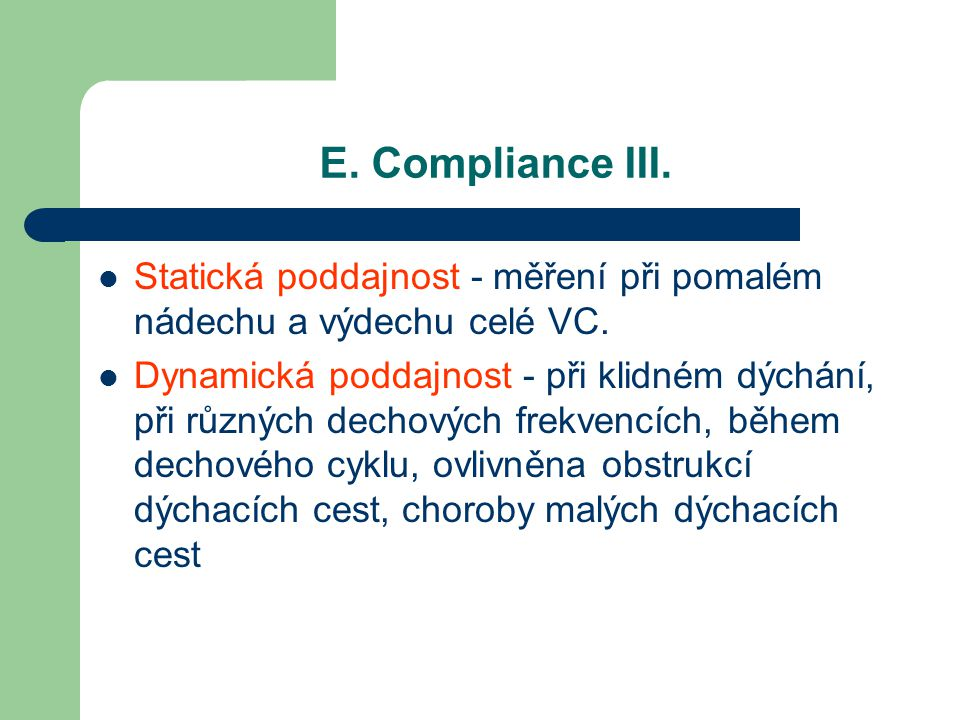 E. Compliance III. Statická poddajnost - měření při pomalém nádechu a výdechu celé VC. Dynamická poddajnost - při klidném dýchání, při různých dechový