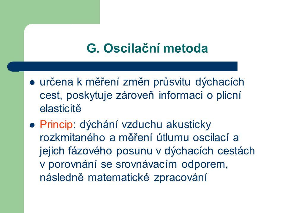 G. Oscilační metoda určena k měření změn průsvitu dýchacích cest, poskytuje zároveň informaci o plicní elasticitě Princip: dýchání vzduchu akusticky r