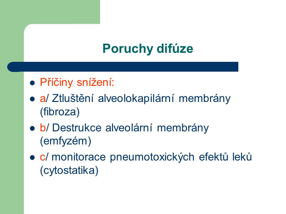 Poruchy difúze Příčiny snížení: a/ Ztluštění alveolokapilární membrány (fibroza) b/ Destrukce alveolární membrány (emfyzém) c/ monitorace pneumotoxick