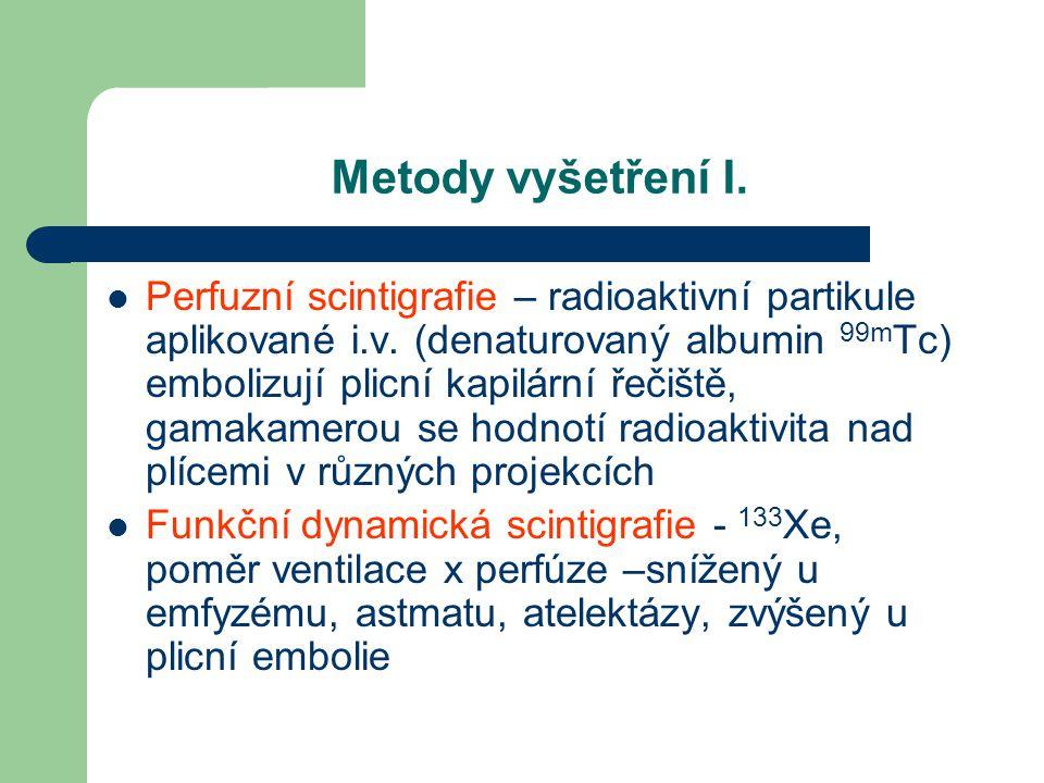 Metody vyšetření I. Perfuzní scintigrafie – radioaktivní partikule aplikované i.v. (denaturovaný albumin 99m Tc) embolizují plicní kapilární řečiště,