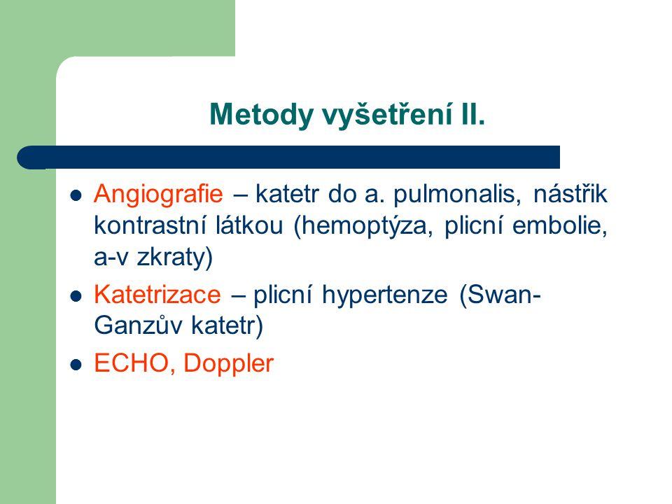 Metody vyšetření II. Angiografie – katetr do a. pulmonalis, nástřik kontrastní látkou (hemoptýza, plicní embolie, a-v zkraty) Katetrizace – plicní hyp