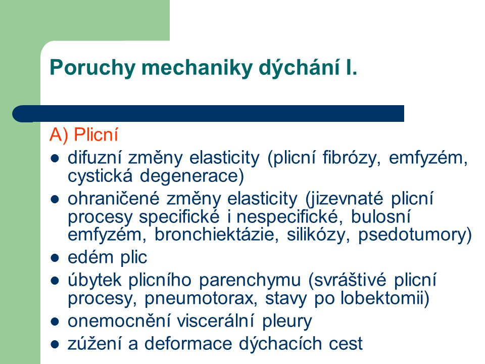 Poruchy mechaniky dýchání I. A) Plicní difuzní změny elasticity (plicní fibrózy, emfyzém, cystická degenerace) ohraničené změny elasticity (jizevnaté