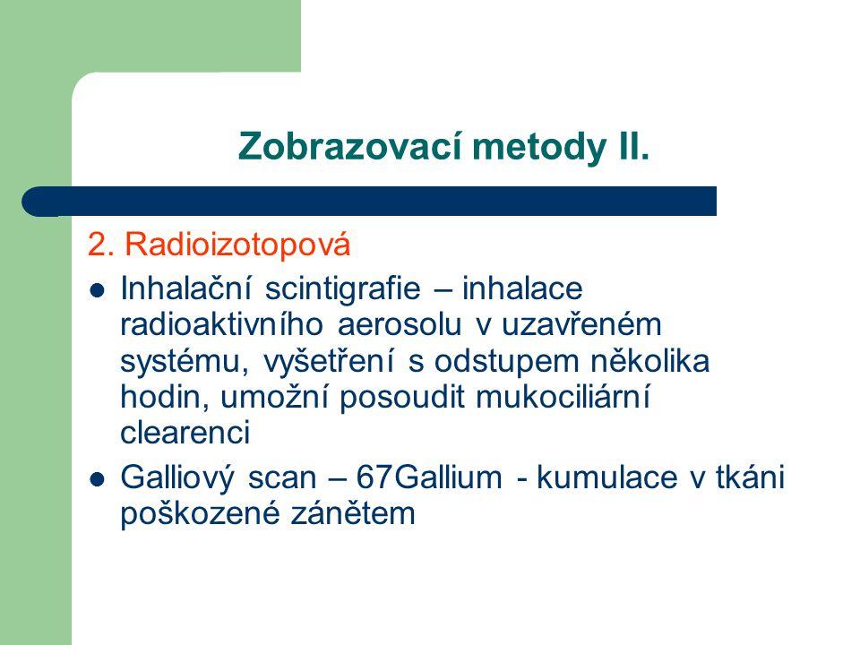 Zobrazovací metody II. 2. Radioizotopová Inhalační scintigrafie – inhalace radioaktivního aerosolu v uzavřeném systému, vyšetření s odstupem několika