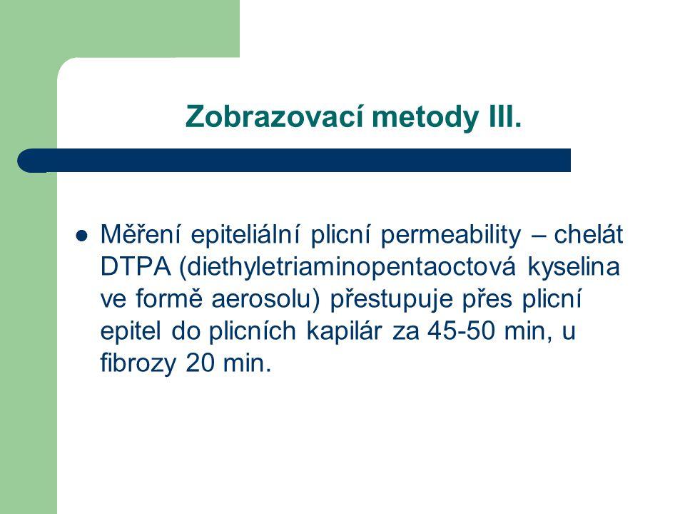 Zobrazovací metody III. Měření epiteliální plicní permeability – chelát DTPA (diethyletriaminopentaoctová kyselina ve formě aerosolu) přestupuje přes
