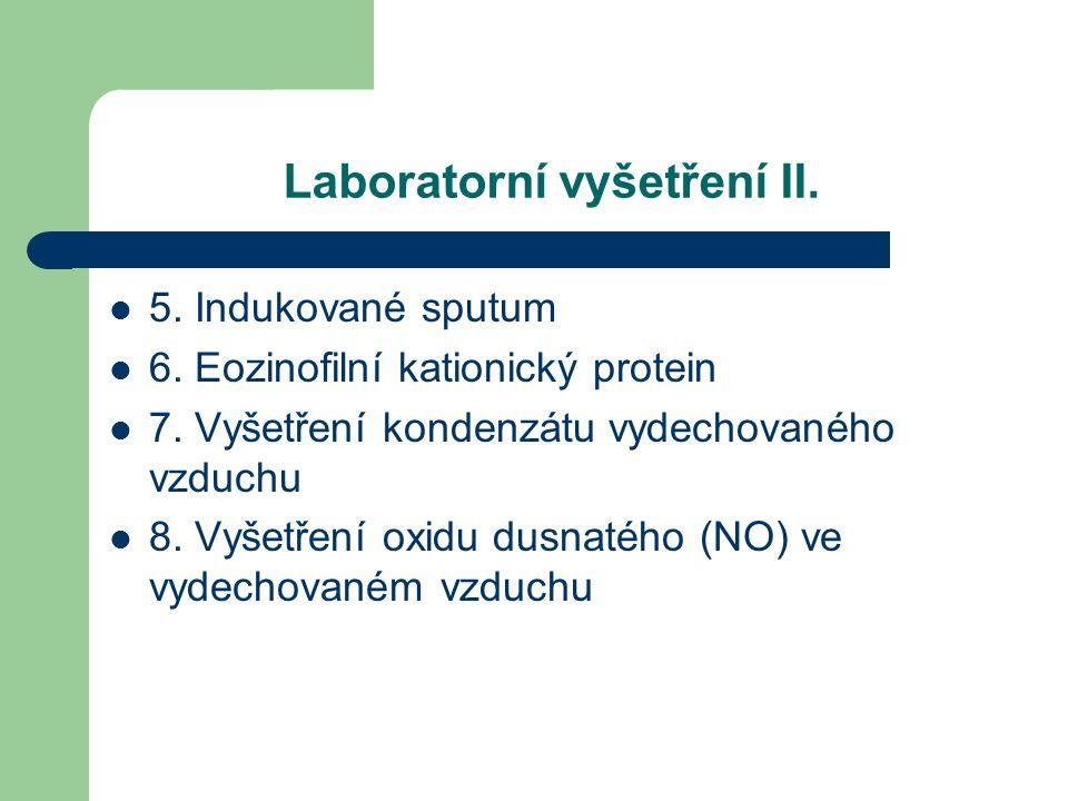 Laboratorní vyšetření II. 5. Indukované sputum 6. Eozinofilní kationický protein 7. Vyšetření kondenzátu vydechovaného vzduchu 8. Vyšetření oxidu dusn